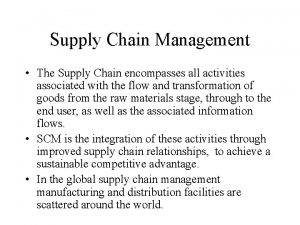 Supply Chain Management The Supply Chain encompasses all