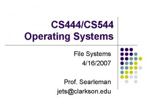 CS 444CS 544 Operating Systems File Systems 4162007