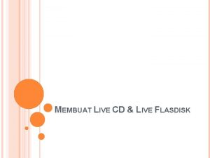 MEMBUAT LIVE CD LIVE FLASDISK PENGERTIAN LIVE CD