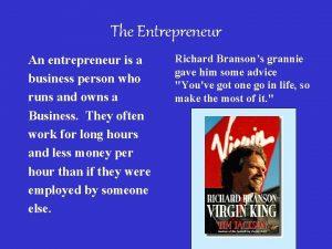 The Entrepreneur An entrepreneur is a business person