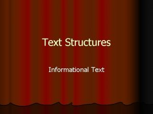 Text Structures Informational Text What are text structures