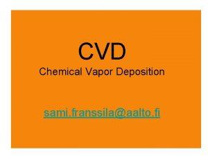 CVD Chemical Vapor Deposition sami franssilaaalto fi CVD