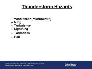 Thunderstorm Hazards Wind shear microbursts Icing Turbulence Lightning
