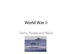World War II Terms People and Places Terms