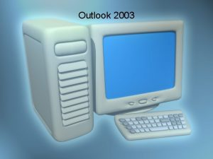 Outlook 2003 Introduction Outlook Screen Elements in Outlook