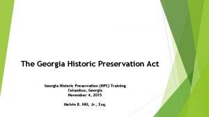 The Georgia Historic Preservation Act Georgia Historic Preservation