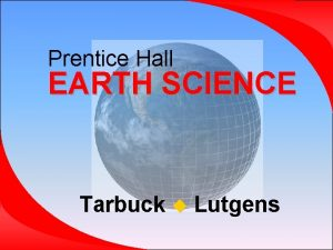 Prentice Hall EARTH SCIENCE Tarbuck Lutgens Chapter 12