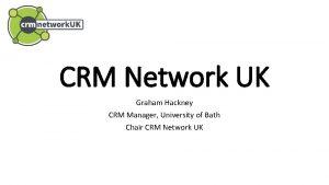 CRM Network UK Graham Hackney CRM Manager University