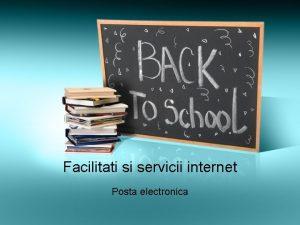 Facilitati si servicii internet Posta electronica Posta electronica