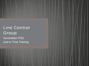 Line Control Group Vaccination POD JustinTime Training POD