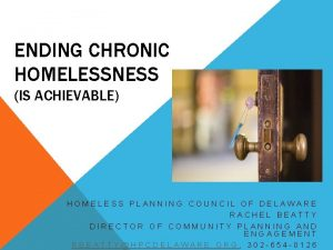 ENDING CHRONIC HOMELESSNESS IS ACHIEVABLE HOMELESS PLANNING COUNCIL