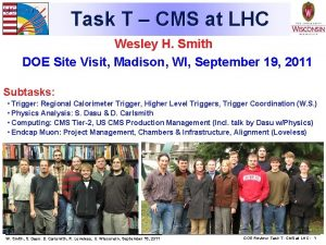 Task T CMS at LHC Wesley H Smith