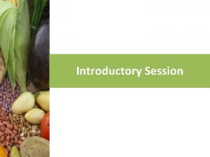 Introductory Session Session objectives This opening session allows