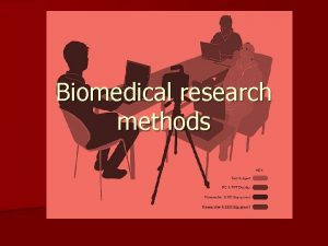Biomedical research methods What are biomedical research methods