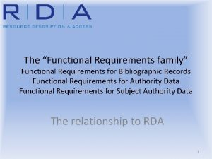 The Functional Requirements family Functional Requirements for Bibliographic