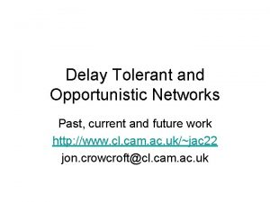 Delay Tolerant and Opportunistic Networks Past current and