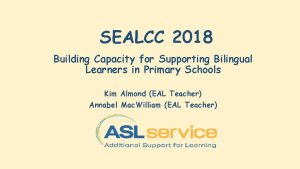 SEALCC 2018 Building Capacity for Supporting Bilingual Learners