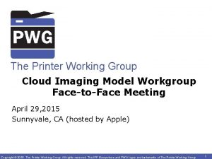 The Printer Working Group Cloud Imaging Model Workgroup