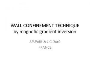 WALL CONFINEMENT TECHNIQUE by magnetic gradient inversion J
