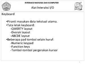 INTERAKSI MANUSIA DAN KOMPUTER Alat Interaksi IO Keyboard
