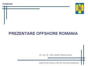 ROMANIA PREZENTARE OFFSHORE ROMANIA Dr ing Ec Gelu
