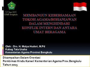 5 7 Juni 2015 LPMP Bengkulu MEMBANGUN KEBERSAMAAN