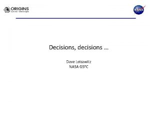 Decisions decisions Dave Leisawitz NASA GSFC Decisions desired