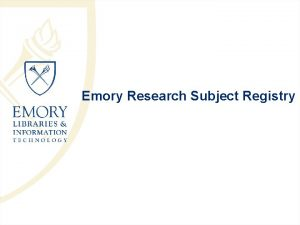 Emory Research Subject Registry Emory Research Subject Registry