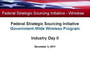 Federal Strategic Sourcing Initiative Wireless Federal Strategic Sourcing