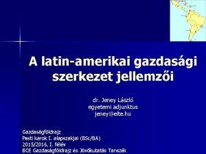 A latinamerikai gazdasgi szerkezet jellemzi dr Jeney Lszl