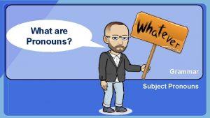 What are Pronouns Grammar Subject Pronouns Pronouns take