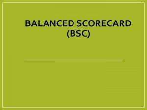 BALANCED SCORECARD BSC BSC OVERVIEW Kata Balanced berimbang