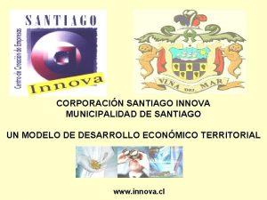CORPORACIN SANTIAGO INNOVA MUNICIPALIDAD DE SANTIAGO UN MODELO