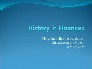 Victory in Finances Elisha multiplies the widows oil