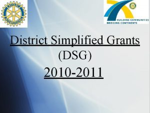 District Simplified Grants DSG 2010 2011 The District