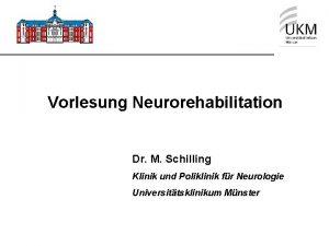 Vorlesung Neurorehabilitation Dr M Schilling Klinik und Poliklinik