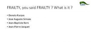 FRAILTY you said FRAILTY What is it Donata