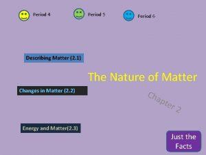 Period 4 Period 5 Period 6 Describing Matter
