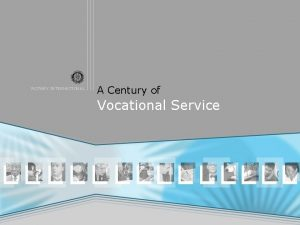 ROTARY INTERNATIONAL A Century of Vocational Service ROTARY