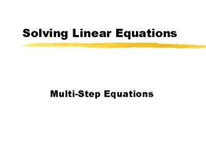 Solving Linear Equations MultiStep Equations Solving MultiStep Equations