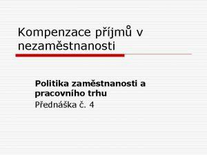 Kompenzace pjm v nezamstnanosti Politika zamstnanosti a pracovnho
