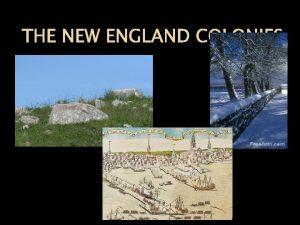 THE NEW ENGLAND COLONIES The New England Colonies
