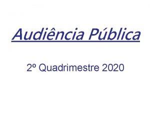 Audincia Pblica 2 Quadrimestre 2020 Audincia Pblica um