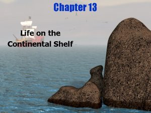 Chapter 13 Life on the Continental Shelf Continental