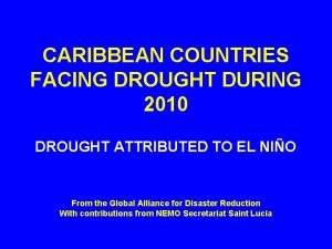 CARIBBEAN COUNTRIES FACING DROUGHT DURING 2010 DROUGHT ATTRIBUTED