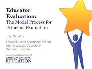 Educator Evaluation The Model Process for Principal Evaluation