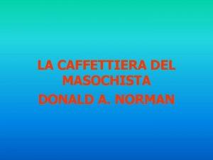 LA CAFFETTIERA DEL MASOCHISTA DONALD A NORMAN Donald