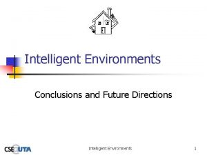 Intelligent Environments Conclusions and Future Directions Intelligent Environments