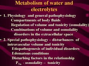 Metabolism of water and electrolytes 1 Physiology and