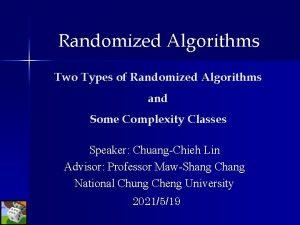 Randomized Algorithms Two Types of Randomized Algorithms and